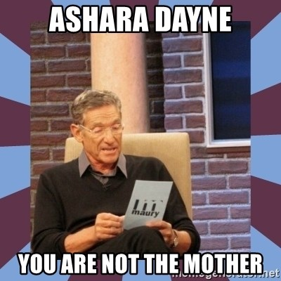 maury povich lol - Ashara Dayne You are not the Mother