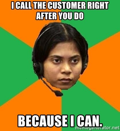 Stereotypical Indian Telemarketer - I call the customer right after you do Because I Can.