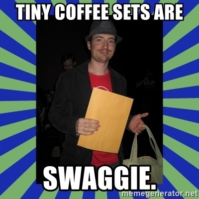 Swag fag chad costen - Tiny Coffee SetS ARE SWAGGIE.