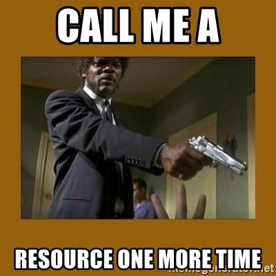 say what one more time - Call Me a Resource One More Time