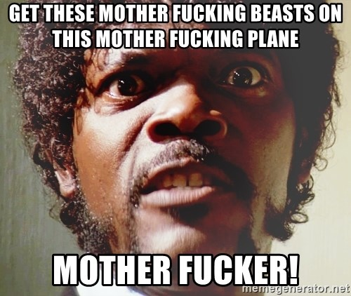 Mad Samuel L Jackson - Get these mother fucking beasts on this mother fucking plane mother fucker!