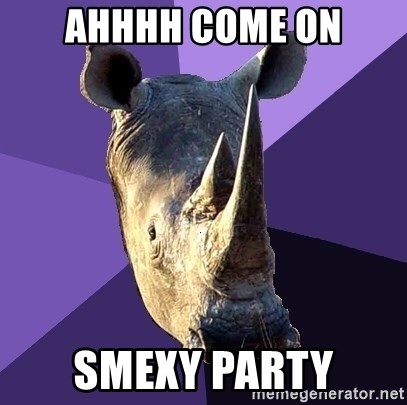 Sexually Oblivious Rhino - ahhhh come on smexy party