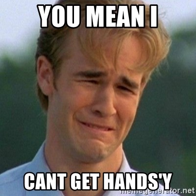 90s Problems - You mean I cant get hands'y