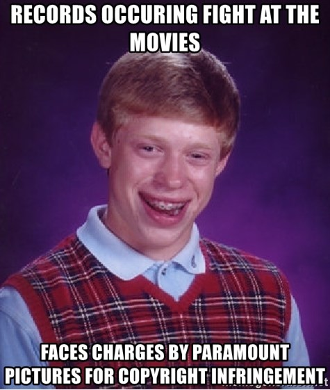 Bad Luck Brian - Records occuring fight at the movies Faces charges by paramount pictures for cOpyright infringement