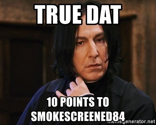 Professor Snape - true dat 10 points to Smokescreened84