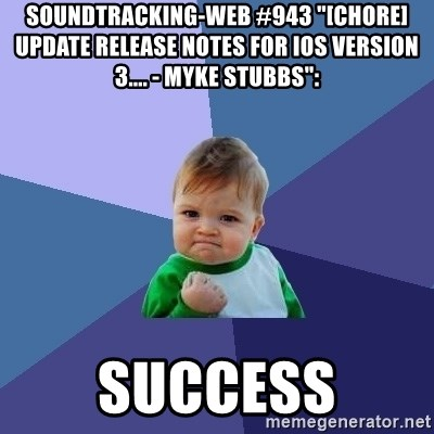 """Success Kid - soundtracking-web #943 """"[chore]Update release notes for iOS version 3.... - Myke Stubbs"""":  success"""