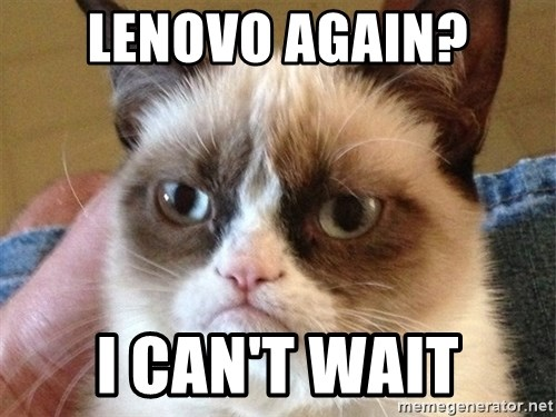 Angry Cat Meme - Lenovo again? I can't wait