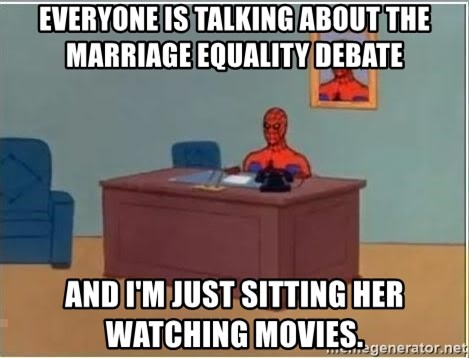 Spiderman Desk - Everyone is talking about the marriage equality debate And I'm just sitting her watching movies.