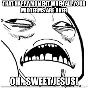 Sweet Jesus Face - THAT happy moment when all your midterms are over Oh...Sweet Jesus!