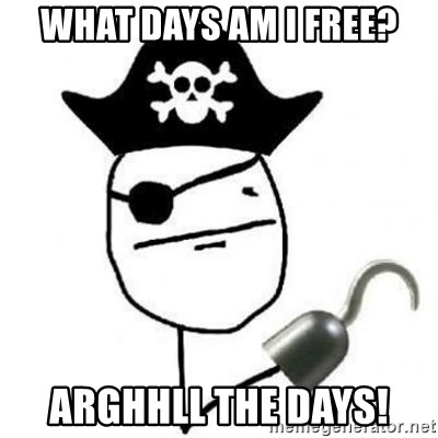 Poker face Pirate - what days am I free? arghhll the days!