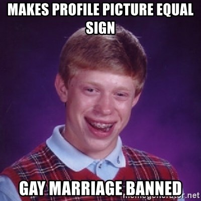 Bad Luck Brian - makes profile picture equal sign gay marriage banned
