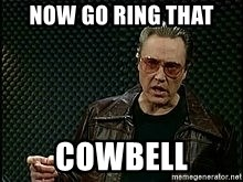 More Cowbell - Now go ring that cowbell