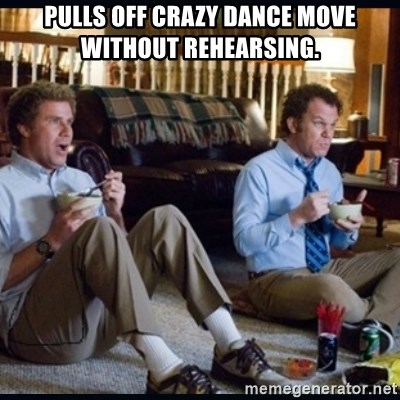 step brothers - pulls off crazy dance move without rehearsing.