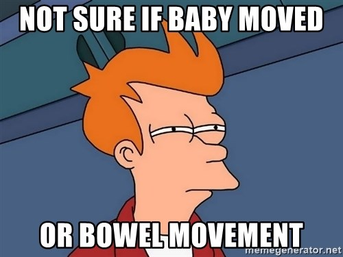 Futurama Fry - Not sure if baby moved or bowel movement
