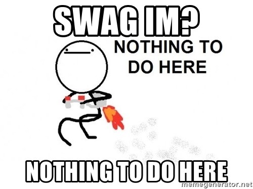 Nothing To Do Here (Draw) - SWAG IM? NOTHING TO DO HERE