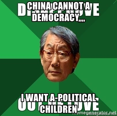 High Expectation Asian Father - China cannot a democracy,,,, i want a-political children