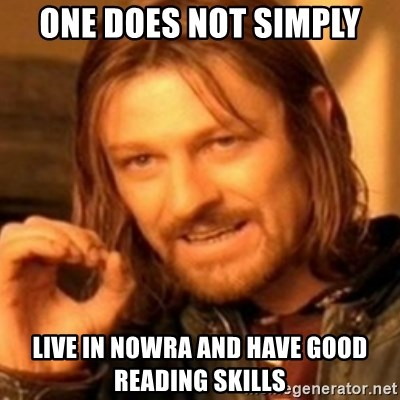ODN - one does not simply live in nowra and have good reading skills