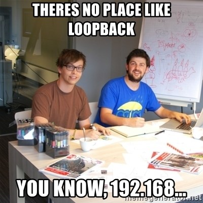 Naive Junior Creatives - theres no place like loopback you know, 192.168...