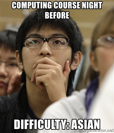 Asian College Freshman - Computing Course Night Before difficulty: ASIAN