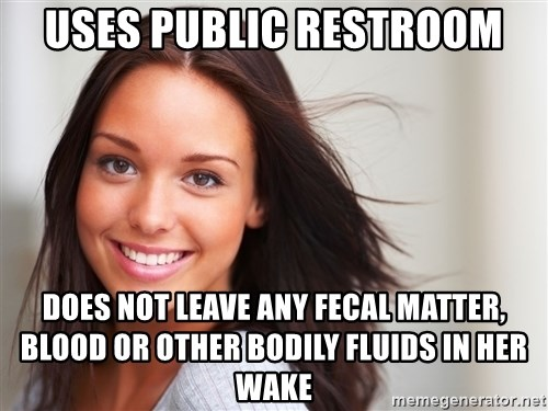 Good Girl Gina - uses public restroom does not leave any fecal matter, blood or other bodily fluids in her wake