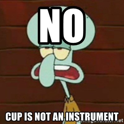 no patrick mayonnaise is not an instrument - No cup is not an instrument