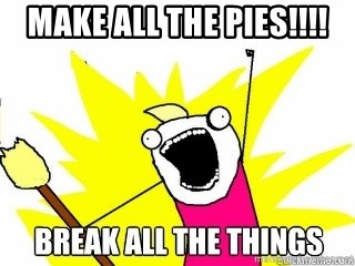 Break All The Things - Make all the pies!!!!