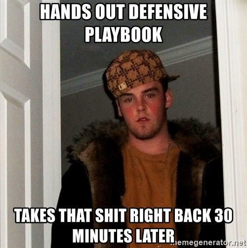 Scumbag Steve - Hands out defensive playbook takes that shit right back 30 minutes later