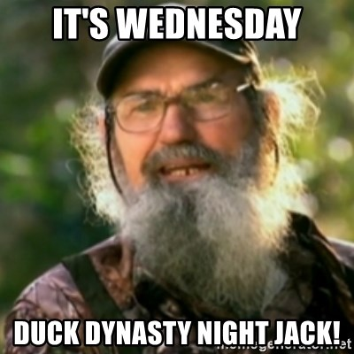 Duck Dynasty - Uncle Si  - It's Wednesday Duck Dynasty night Jack!