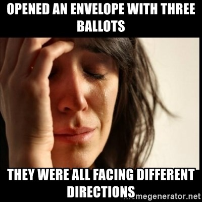 First World Problems - Opened an envelope with three ballots they were all facing different directions