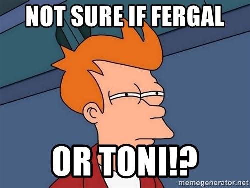 Futurama Fry - Not sure if fergal Or toni!?