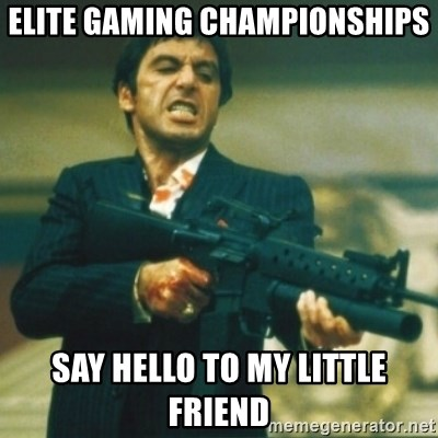 Tony Montana - elite gaming championships say hello to my little friend