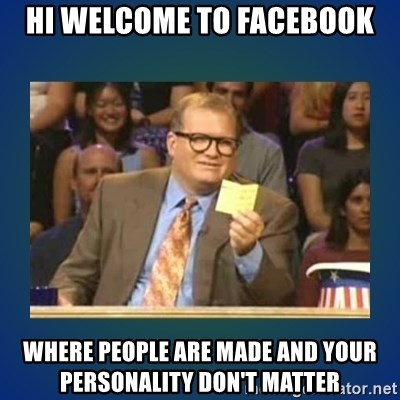 drew carey - Hi welcome to facebook where people are made and your personality don't matter