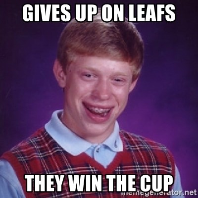 Bad Luck Brian - GIVES UP ON LEAFS THEY WIN THE CUP