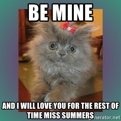 cute cat - BE MINE AND I WILL LOVE YOU FOR THE REST OF TIME MISS SUMMERS
