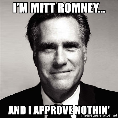 RomneyMakes.com - i'm mitt romney... and i approve nothin'