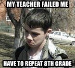 angry guy - my teacher failed me have to repeat 8th grade