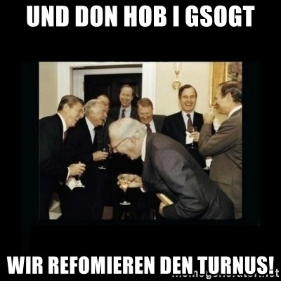 Rich Men Laughing - und don hob i gsogt wir refomieren den turnus!