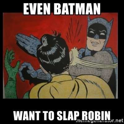 Batman Slappp - even batman want to slap robin