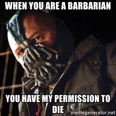 Only then you have my permission to die - When you are a barbarian you have my permission to die