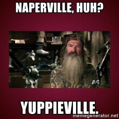 duck dynasty phil - Naperville, huh? Yuppieville.