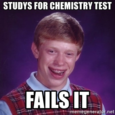 Bad Luck Brian - Studys for Chemistry Test Fails it