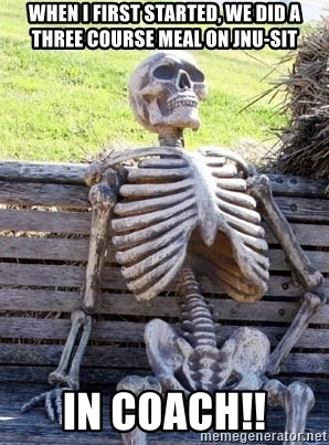 Waiting Skeleton - When I first started, we did a three course meal on JNU-SIT IN COACH!!