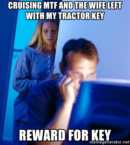 Redditors Wife - Cruising mtf and the wife left with my tractor key reward for key