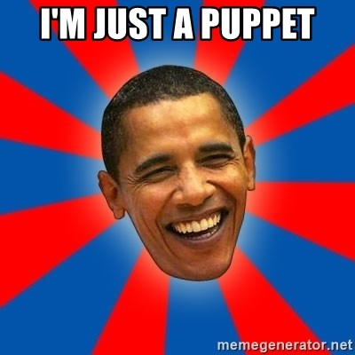 Obama - i'm just a puppet