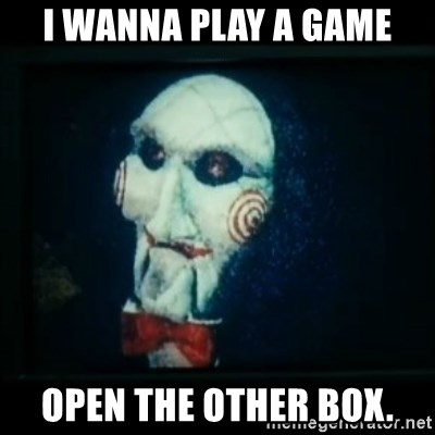 SAW - I wanna play a game - I wanna play a game OPEN THE OTHER BOX.