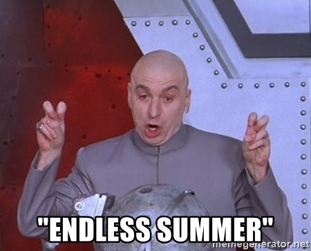 """Dr. Evil Air Quotes -  """"endless summer"""""""