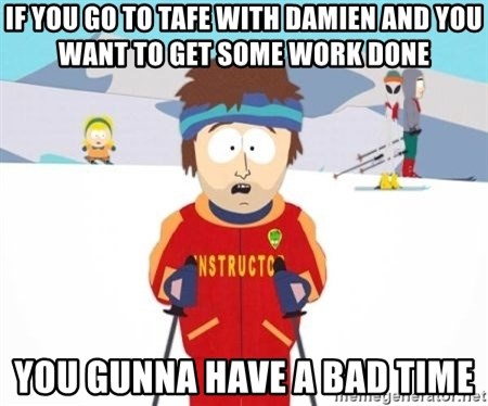 South Park Ski Teacher - IF YOU GO TO TAFE WITH DAMIEN AND YOU WANT TO GET SOME WORK DONE YOU GUNNA HAVE A BAD TIME