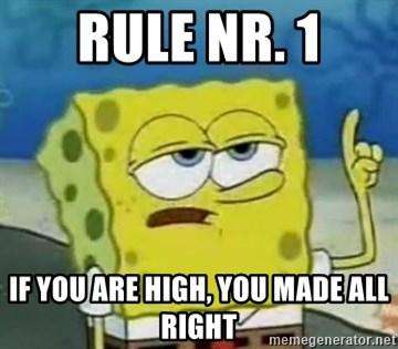 Tough Spongebob - RULE NR. 1 IF YOU ARE HIGH, YOU MADE ALL RIGHT