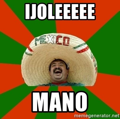 Successful Mexican - IJOLEEEEE MANO