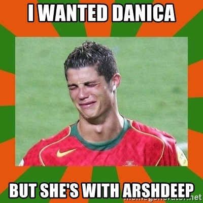 cristianoronaldo - i wanted danica but she's with arshdeep